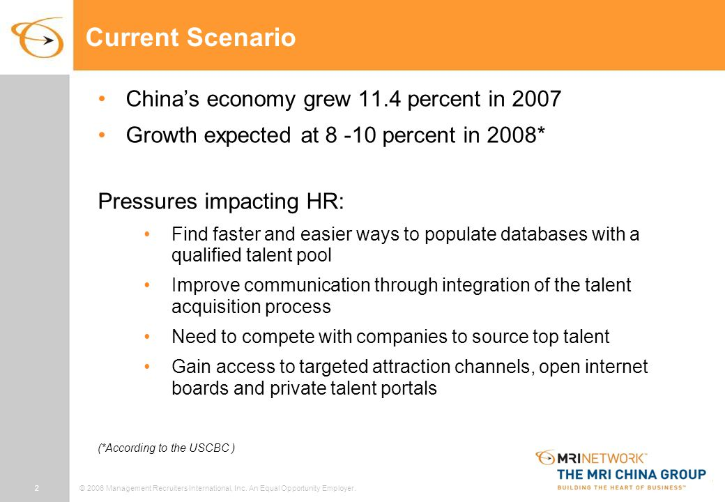 2© 2006 Management Recruiters International, Inc. An Equal Opportunity Employer. Current Scenario China's economy grew 11.4 percent in 2007 Growth exp