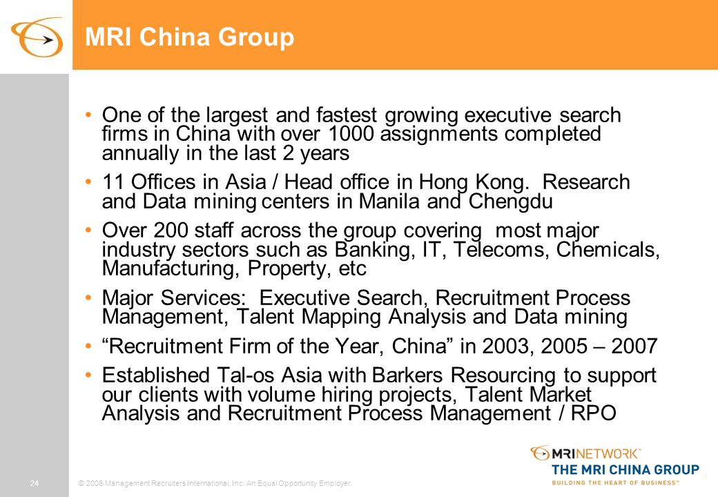 24© 2006 Management Recruiters International, Inc. An Equal Opportunity Employer. MRI China Group One of the largest and fastest growing executive sea