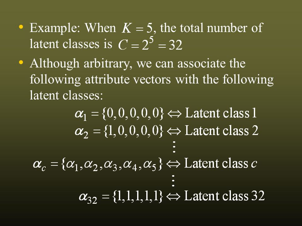 Example: When, the total number of latent classes is Although arbitrary, we can associate the following attribute vectors with the following latent classes: