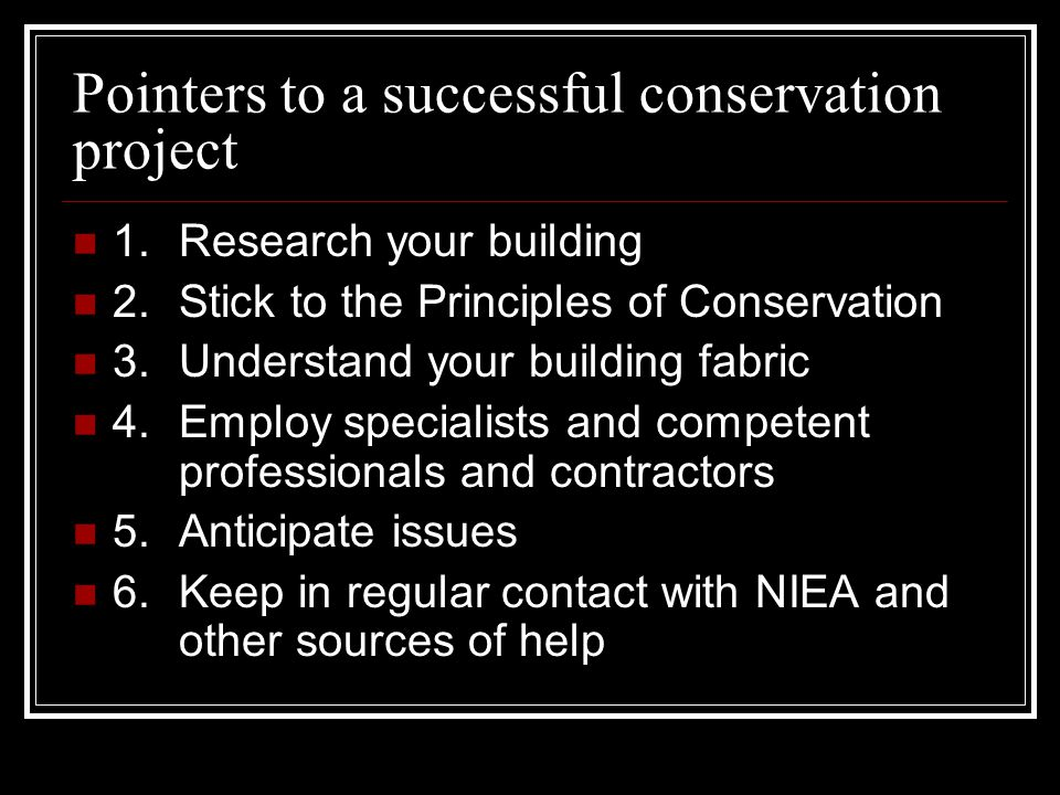 Pointers to a successful conservation project 1. Research your building 2.