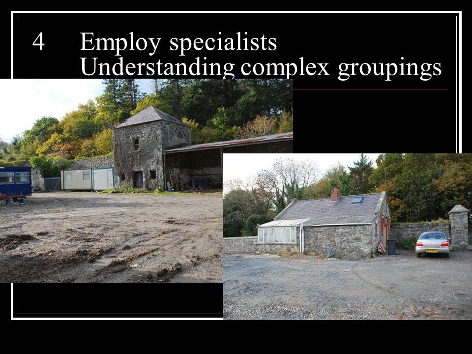 4 Employ specialists Understanding complex groupings