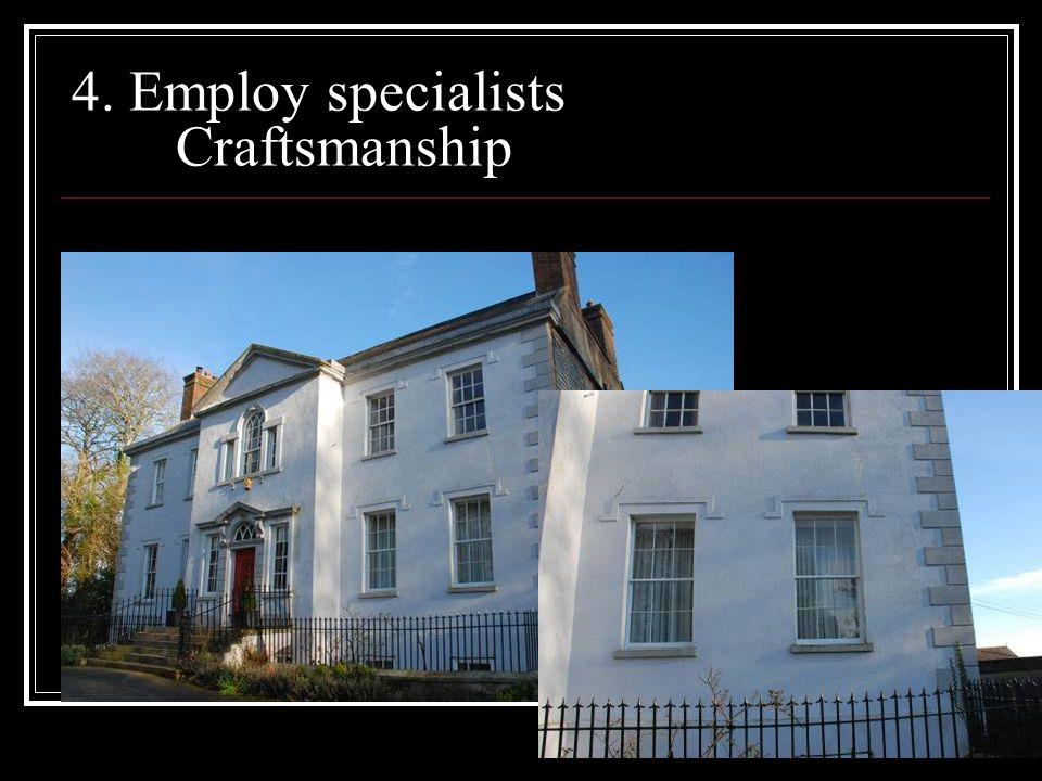 4. Employ specialists Craftsmanship