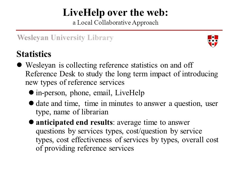 Statistics Wesleyan is collecting reference statistics on and off Reference Desk to study the long term impact of introducing new types of reference s