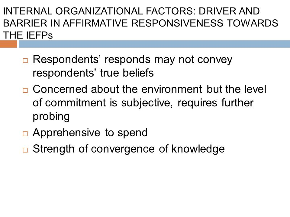 INTERNAL ORGANIZATIONAL FACTORS: DRIVER AND BARRIER IN AFFIRMATIVE RESPONSIVENESS TOWARDS THE IEFPs  Respondents' responds may not convey respondents