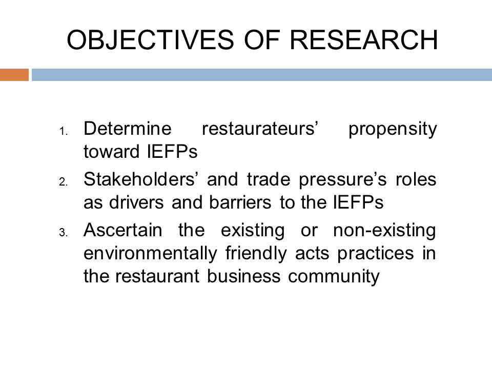 OBJECTIVES OF RESEARCH 1. Determine restaurateurs' propensity toward IEFPs 2. Stakeholders' and trade pressure's roles as drivers and barriers to the