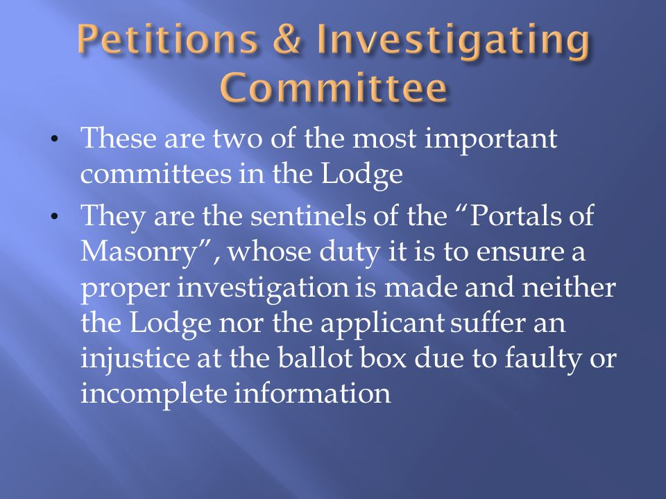 """These are two of the most important committees in the Lodge They are the sentinels of the """"Portals of Masonry"""", whose duty it is to ensure a proper in"""