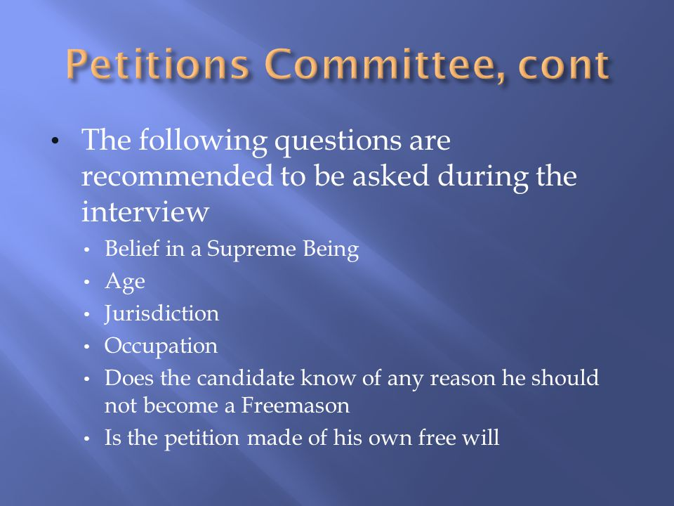 The following questions are recommended to be asked during the interview Belief in a Supreme Being Age Jurisdiction Occupation Does the candidate know