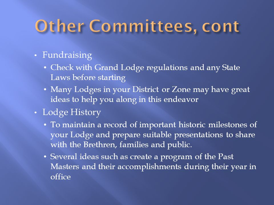 Fundraising Check with Grand Lodge regulations and any State Laws before starting Many Lodges in your District or Zone may have great ideas to help yo