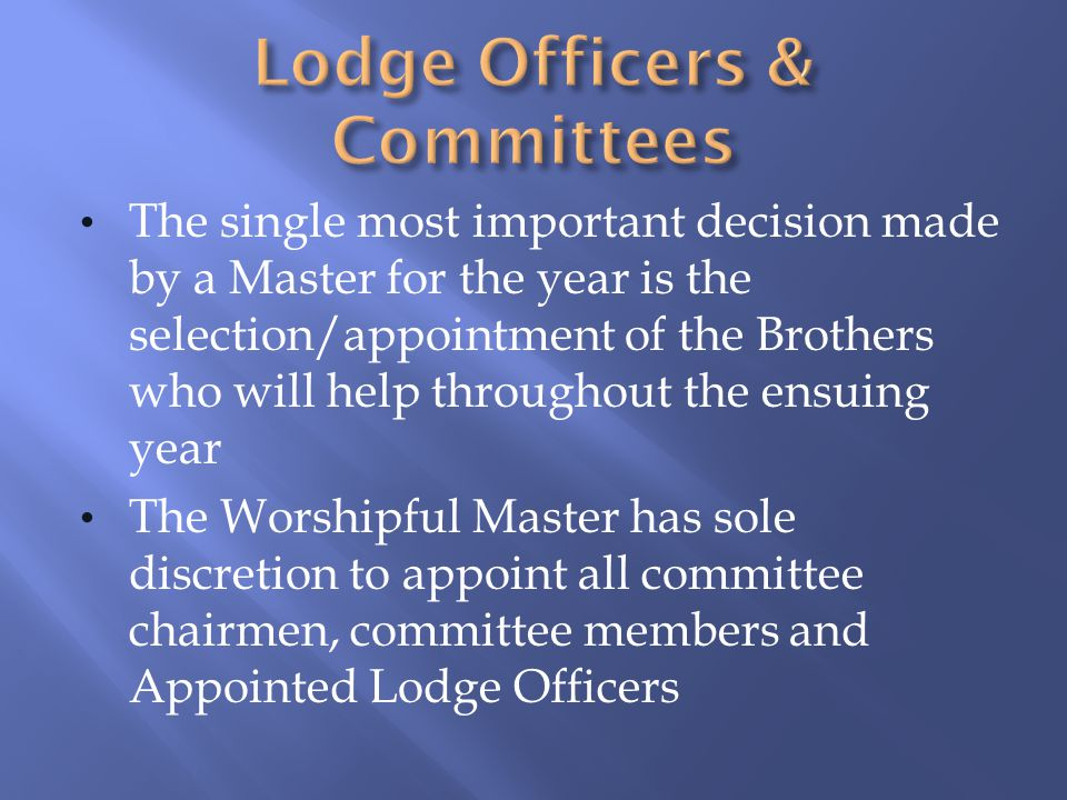 The single most important decision made by a Master for the year is the selection/appointment of the Brothers who will help throughout the ensuing yea