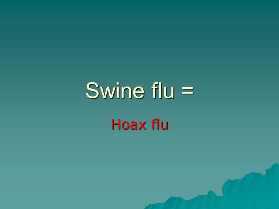 Swine flu = Hoax flu