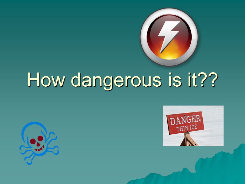 How dangerous is it