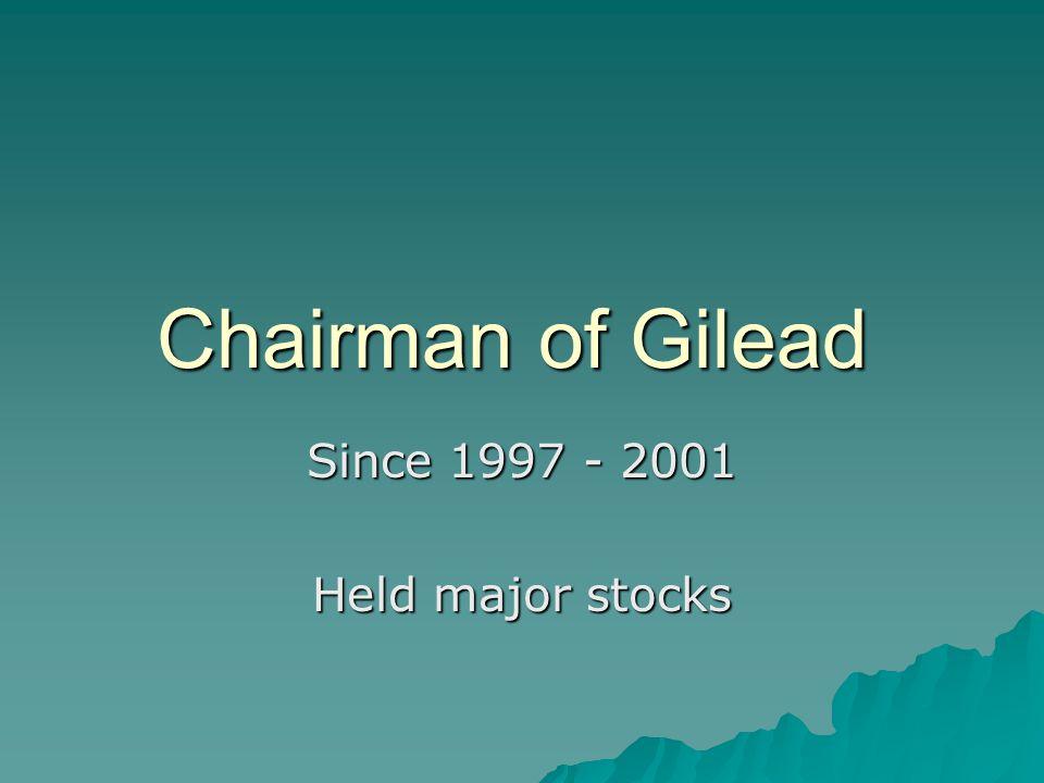 Chairman of Gilead Since 1997 - 2001 Held major stocks