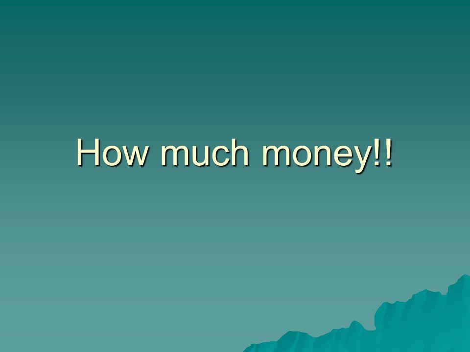 How much money!!