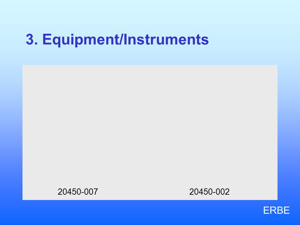 3. Equipment/Instruments 20450-007 20450-002 ERBE