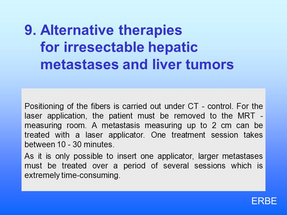 9. Alternative therapies for irresectable hepatic metastases and liver tumors Positioning of the fibers is carried out under CT - control. For the las