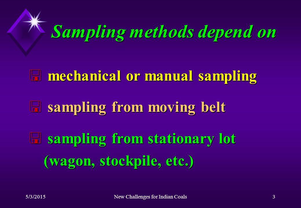 5/3/2015New Challenges for Indian Coals3 Sampling methods depend on < mechanical or manual sampling < sampling from moving belt < sampling from statio