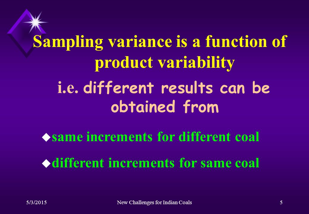 5/3/2015New Challenges for Indian Coals5 Sampling variance is a function of product variability i.e.