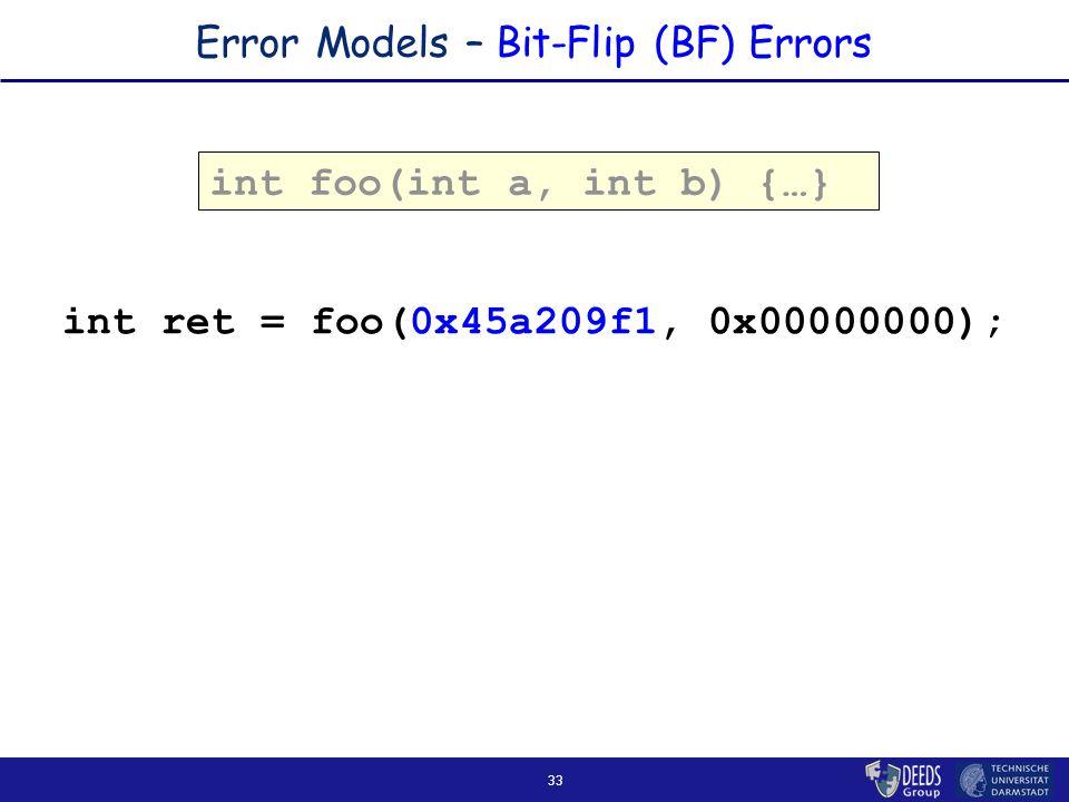 33 Error Models – Bit-Flip (BF) Errors int foo(int a, int b) { … } int ret = foo(0x45a209f1, 0x00000000);