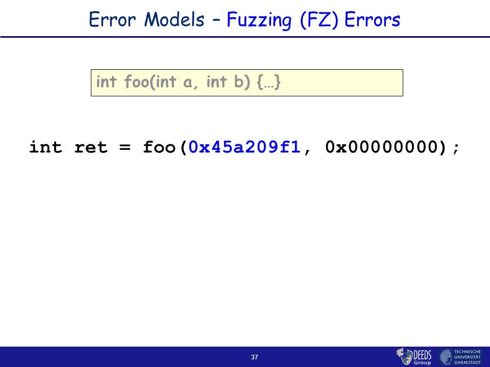 37 Error Models – Fuzzing (FZ) Errors int foo(int a, int b) {…} int ret = foo(0x45a209f1, 0x00000000);