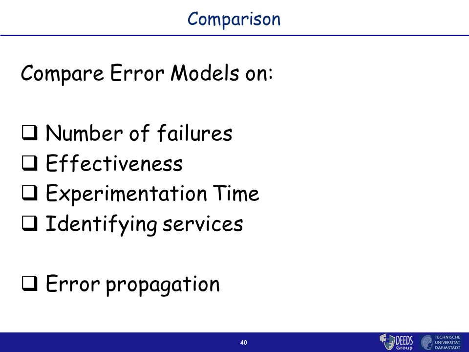 40 Comparison Compare Error Models on:  Number of failures  Effectiveness  Experimentation Time  Identifying services  Error propagation