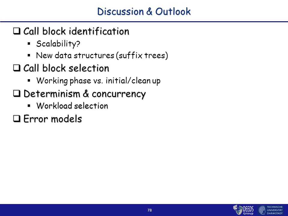 78 Discussion & Outlook  Call block identification  Scalability.