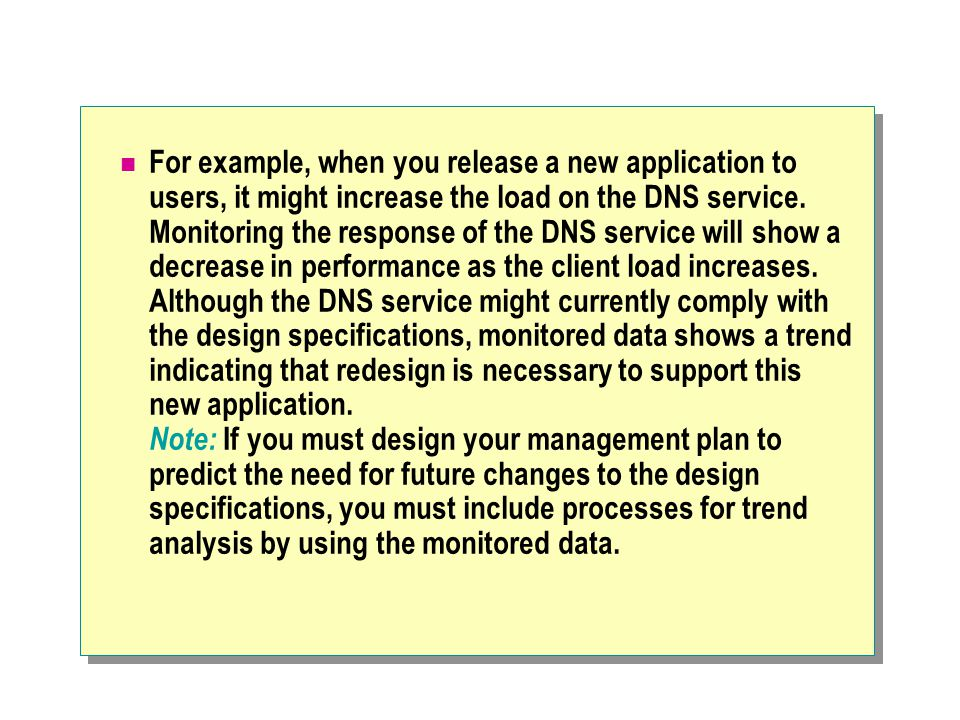 For example, when you release a new application to users, it might increase the load on the DNS service.