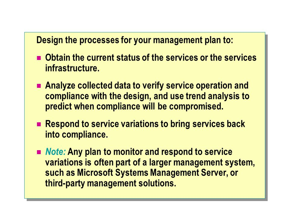 Design the processes for your management plan to: Obtain the current status of the services or the services infrastructure.