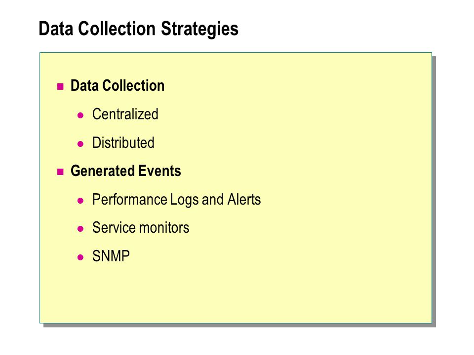 Data Collection Strategies Data Collection Centralized Distributed Generated Events Performance Logs and Alerts Service monitors SNMP