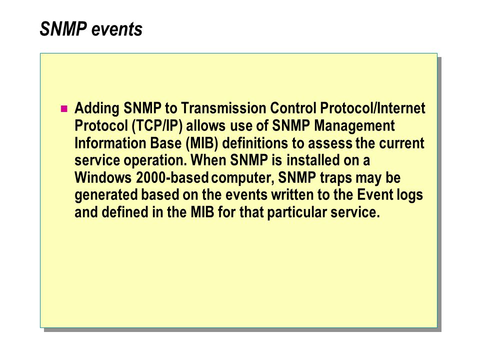 SNMP events Adding SNMP to Transmission Control Protocol/Internet Protocol (TCP/IP) allows use of SNMP Management Information Base (MIB) definitions to assess the current service operation.