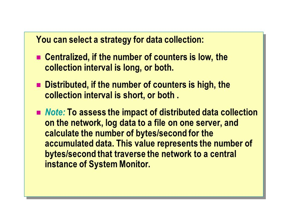 You can select a strategy for data collection: Centralized, if the number of counters is low, the collection interval is long, or both.