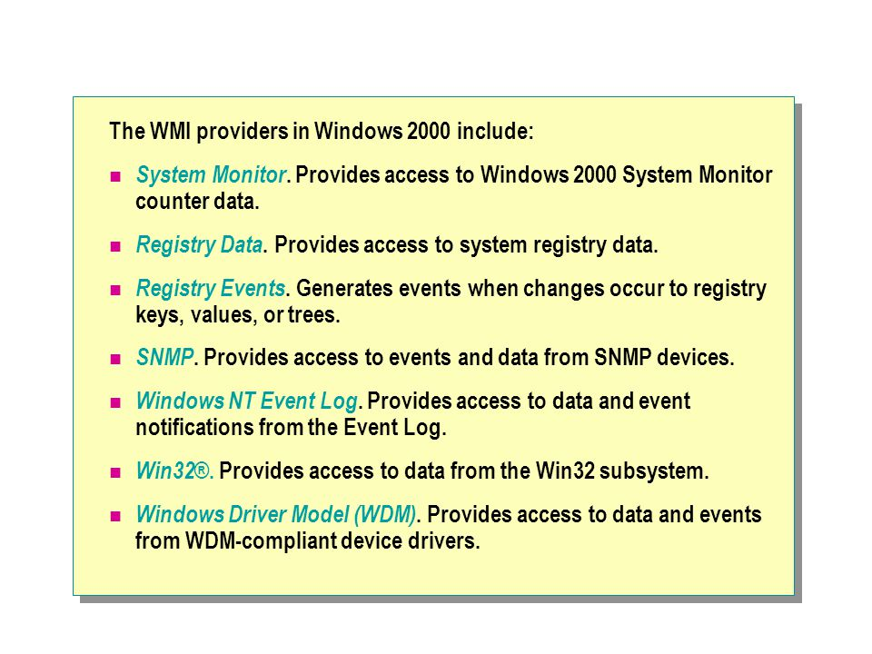 The WMI providers in Windows 2000 include: System Monitor.