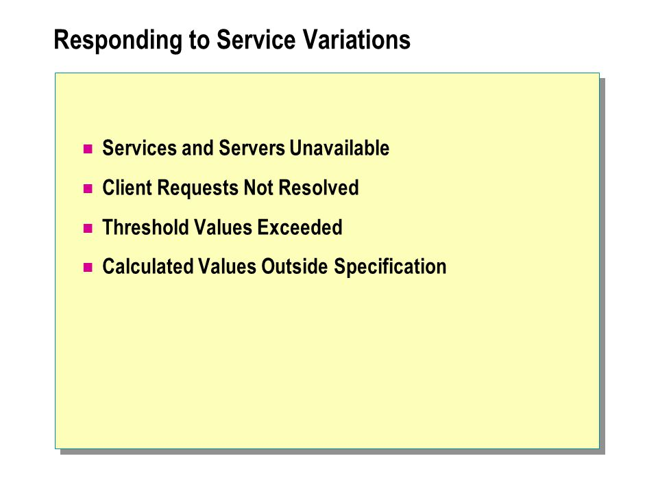 Responding to Service Variations Services and Servers Unavailable Client Requests Not Resolved Threshold Values Exceeded Calculated Values Outside Specification