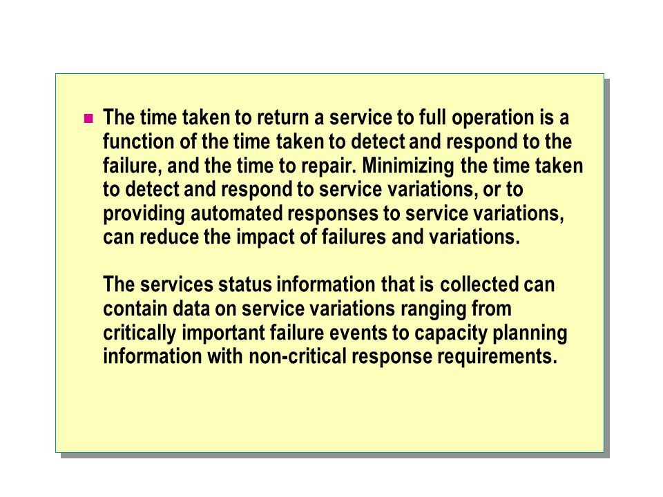 The time taken to return a service to full operation is a function of the time taken to detect and respond to the failure, and the time to repair.