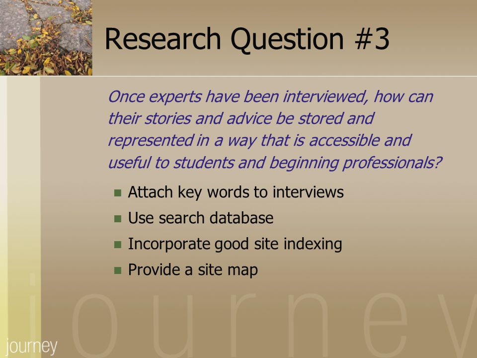 Research Question #3 Once experts have been interviewed, how can their stories and advice be stored and represented in a way that is accessible and us