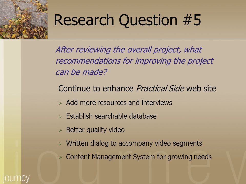 Research Question #5 After reviewing the overall project, what recommendations for improving the project can be made? Continue to enhance Practical Si