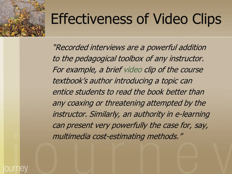 "Effectiveness of Video Clips ""Recorded interviews are a powerful addition to the pedagogical toolbox of any instructor. For example, a brief video cli"