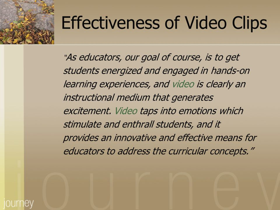 "Effectiveness of Video Clips "" As educators, our goal of course, is to get students energized and engaged in hands-on learning experiences, and video"
