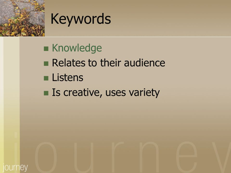 Keywords Knowledge Relates to their audience Listens Is creative, uses variety