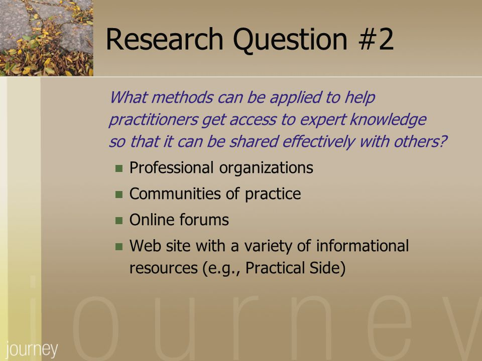 Research Question #2 What methods can be applied to help practitioners get access to expert knowledge so that it can be shared effectively with others