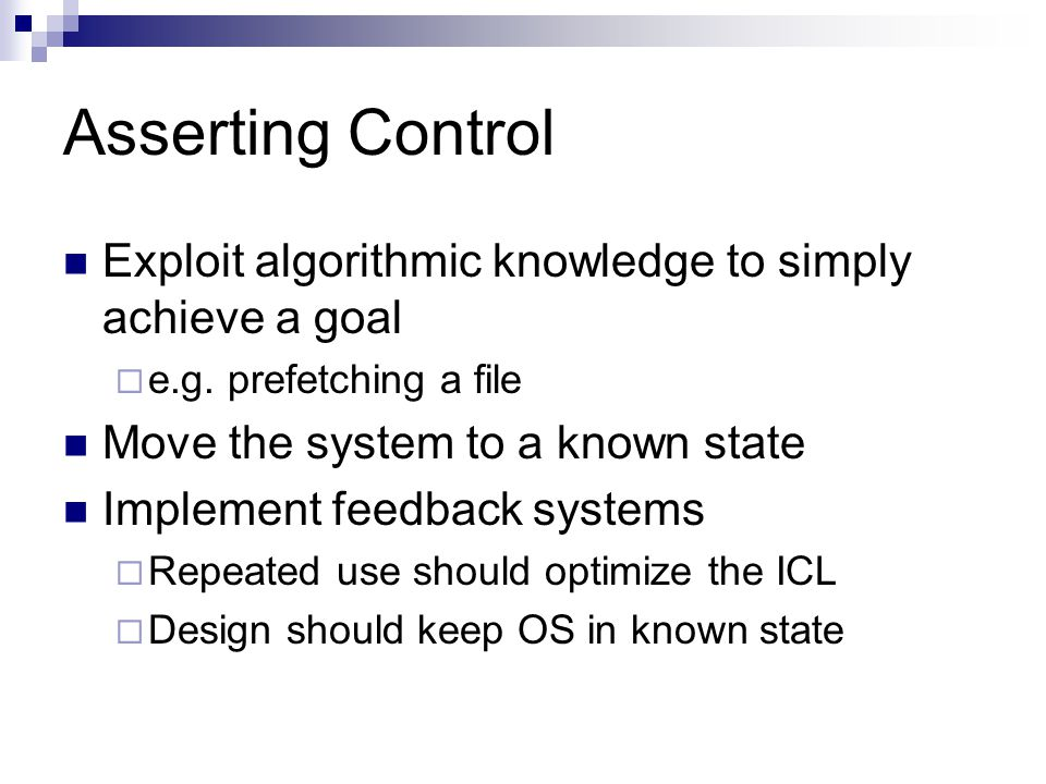 Asserting Control Exploit algorithmic knowledge to simply achieve a goal  e.g.