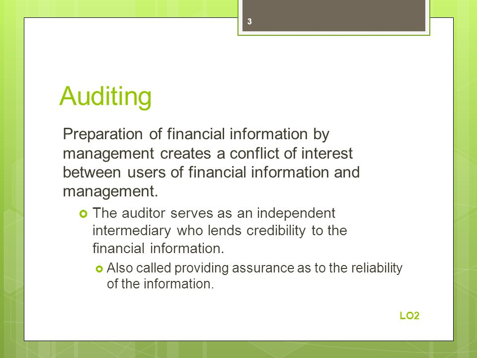 Auditing Preparation of financial information by management creates a conflict of interest between users of financial information and management.