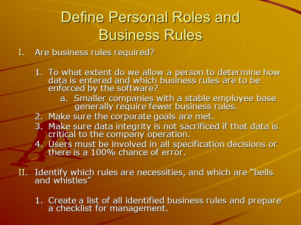 Define Personal Roles and Business Rules I.Are business rules required.