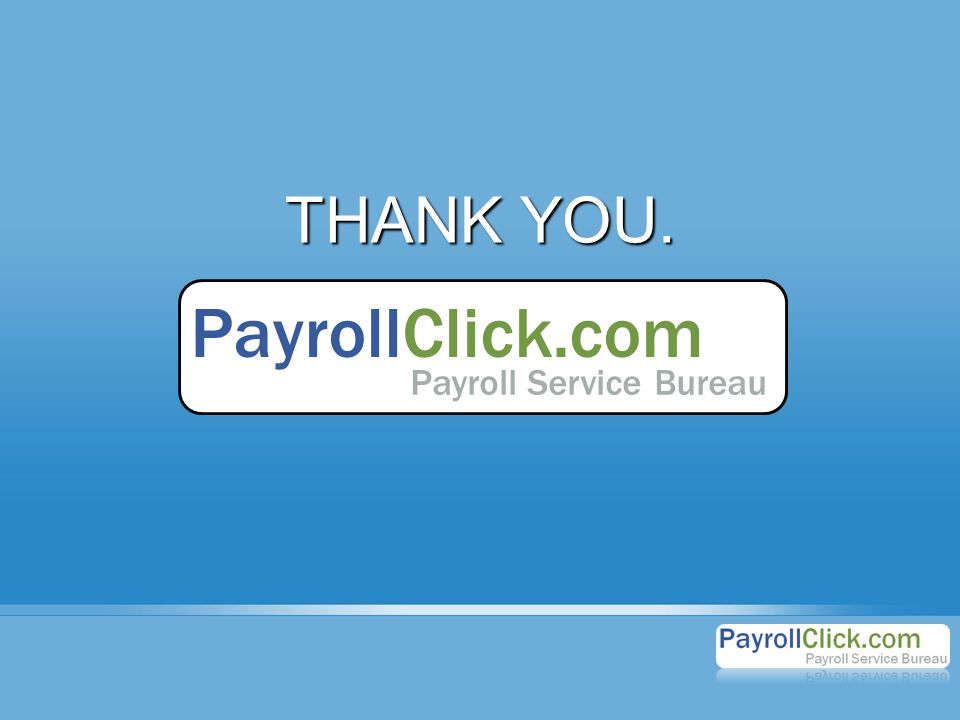 THANK YOU. PayrollClick.com Payroll Service Bureau
