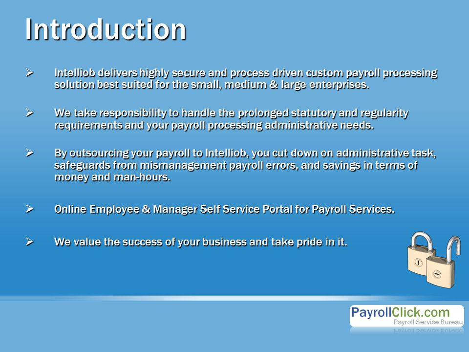 Introduction  Intelliob delivers highly secure and process driven custom payroll processing solution best suited for the small, medium & large enterprises.
