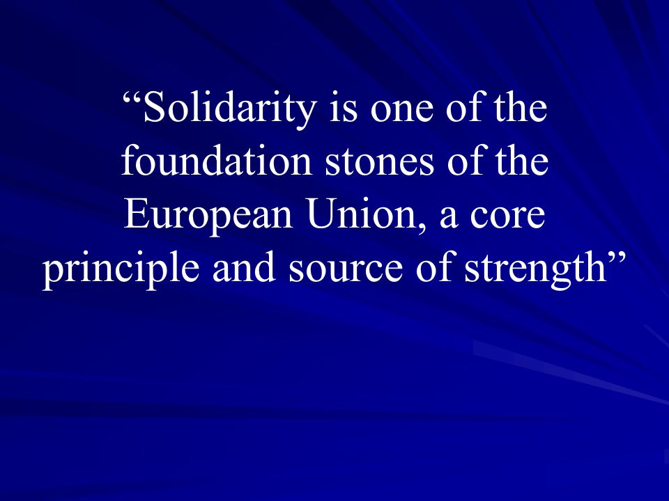 Solidarity is one of the foundation stones of the European Union, a core principle and source of strength