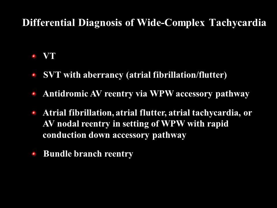 VT SVT with aberrancy (atrial fibrillation/flutter) Antidromic AV reentry via WPW accessory pathway Atrial fibrillation, atrial flutter, atrial tachyc