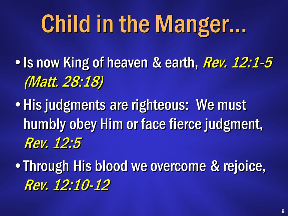 Child in the Manger… Is now King of heaven & earth, Rev.