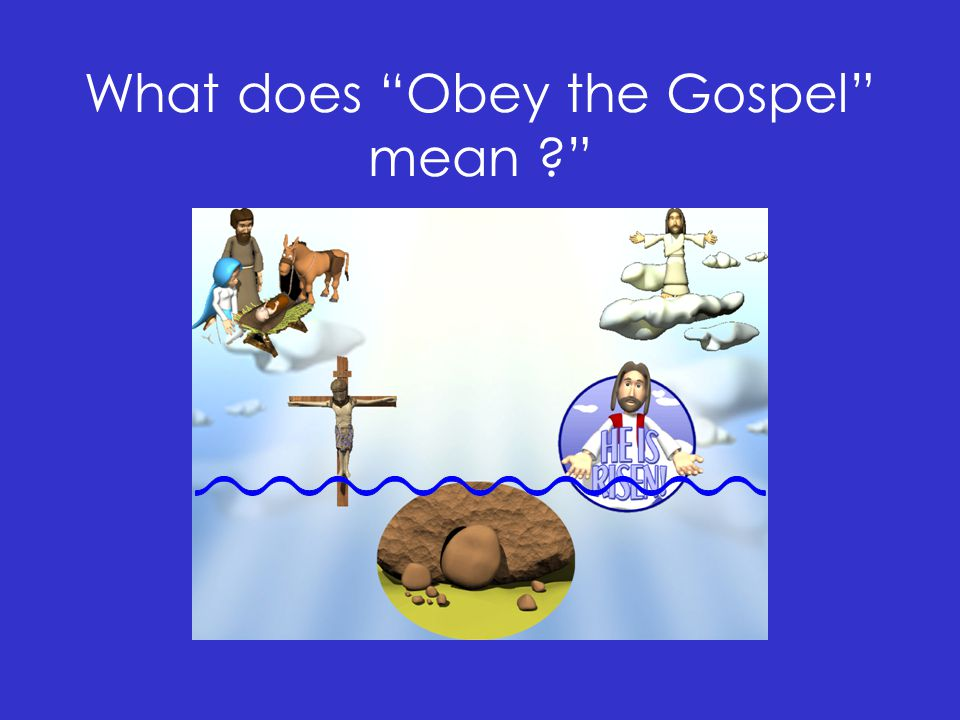What does Obey the Gospel mean