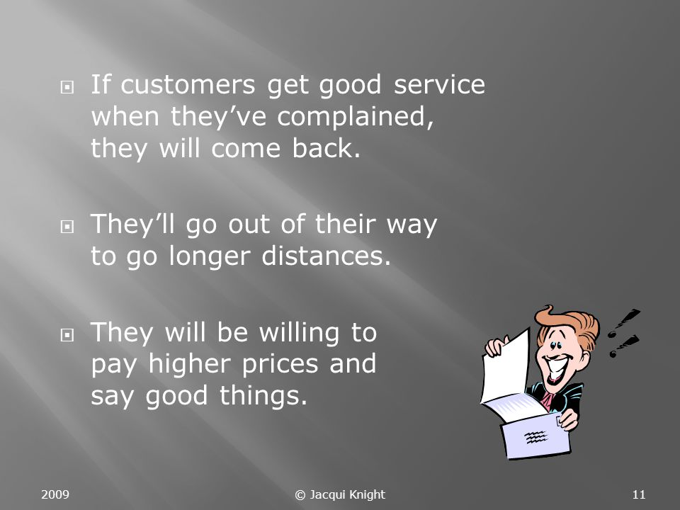  If customers get good service when they've complained, they will come back.