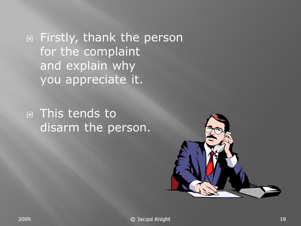  Firstly, thank the person for the complaint and explain why you appreciate it.
